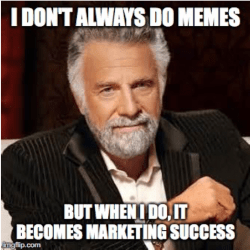 """A memetic picture, from the Dos Equis beer commercial, of a stylish man sitting by a table posing for the camera with confidence. The image caption states: """"I don't always do memes, but when I do, it becomes marketing success""""."""